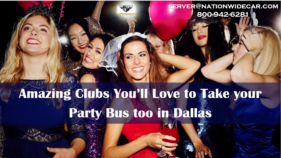 Amazing Clubs You'll Love to Take your Party Bus too in Dallas