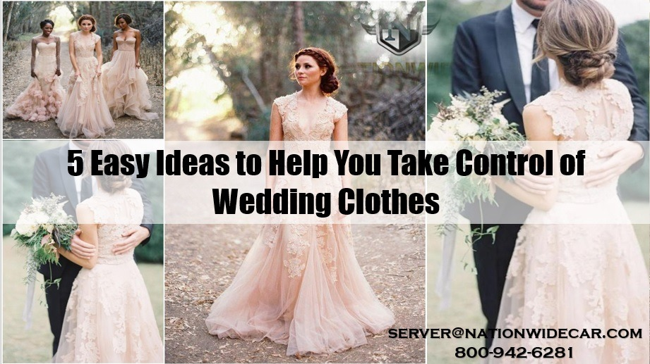 5 Easy Ideas to Help You Take Control of Wedding Clothes