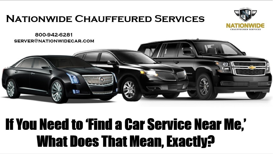 If You Need to 'Find a Car Service Near Me,' What Does That Mean, Exactly?