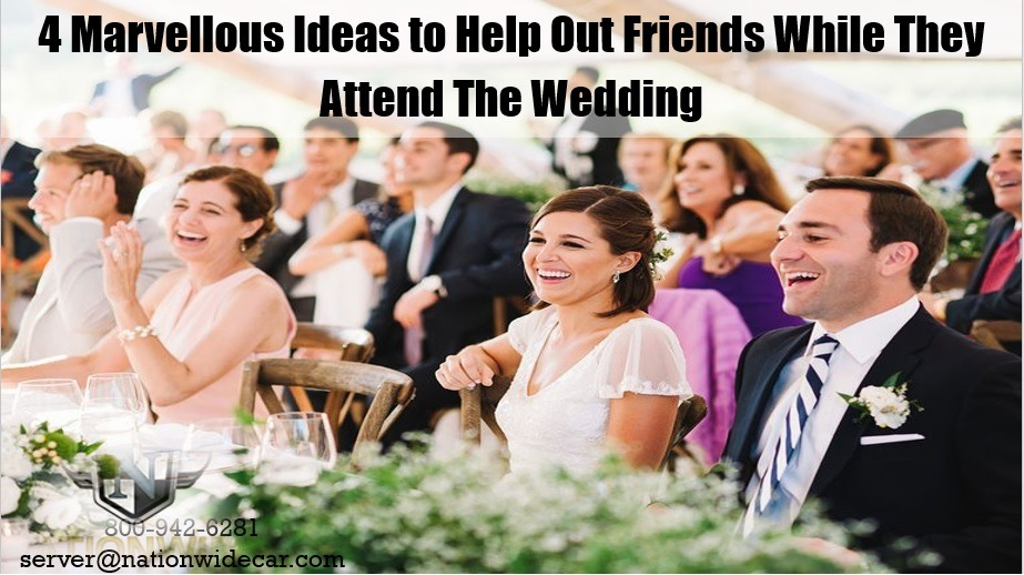 4 Marvelous Ideas to Help Out Friends While They Attend The Wedding
