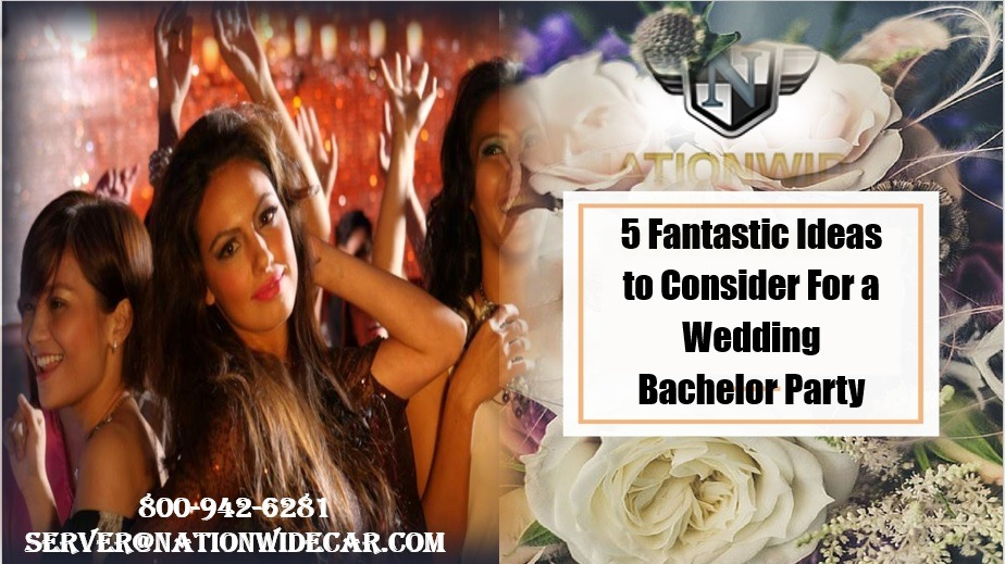 5 Fantastic Ideas to Consider For a Wedding Bachelor Party