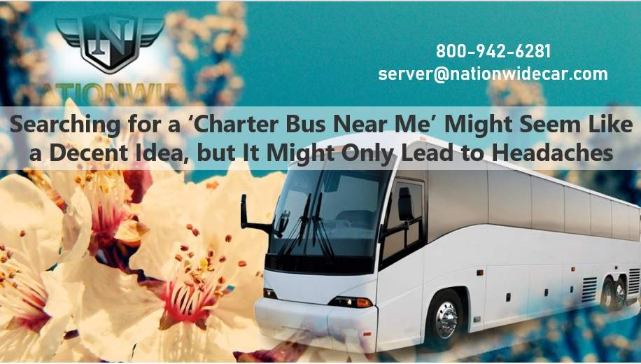 Searching for a 'Charter Bus Near Me' Might Seem Like a Decent Idea, but It Might Only Lead to Headaches