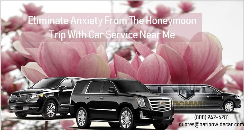 Eliminate Anxiety from the Honeymoon Trip with Car Service Near Me