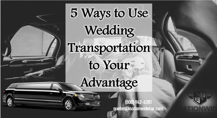 5 Ways To Use Wedding Transportation To Your Advantage