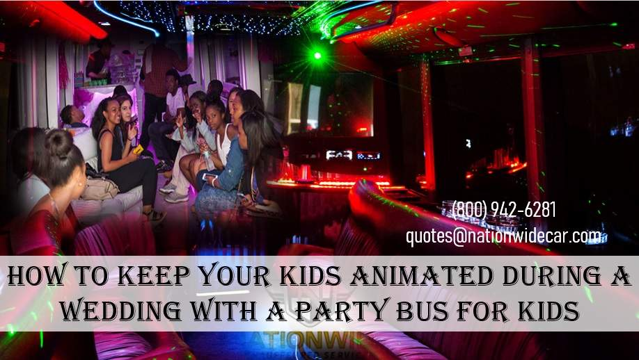 How To Keep Your Kids Animated During A Wedding With A Party Bus For Kids