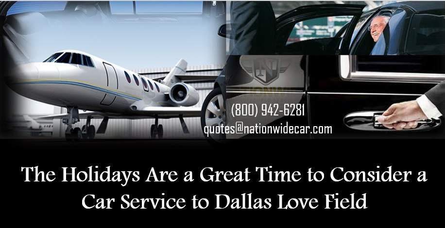The Holidays Are a Great Time to Consider a Car Service to Dallas Love Field