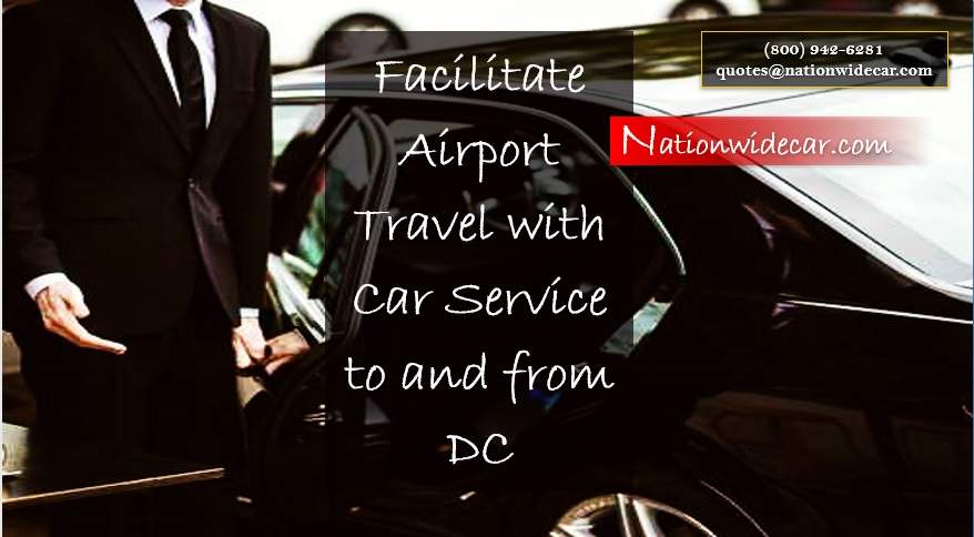 Facilitate Airport Travel with Car Service to and from DC