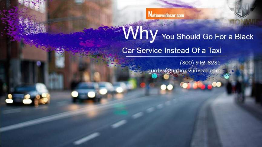Why You Should Go For a Black Car Service Instead Of a Taxi