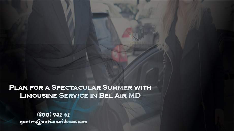 Plan for a Spectacular Summer with Limousine Service in Bel Air MD