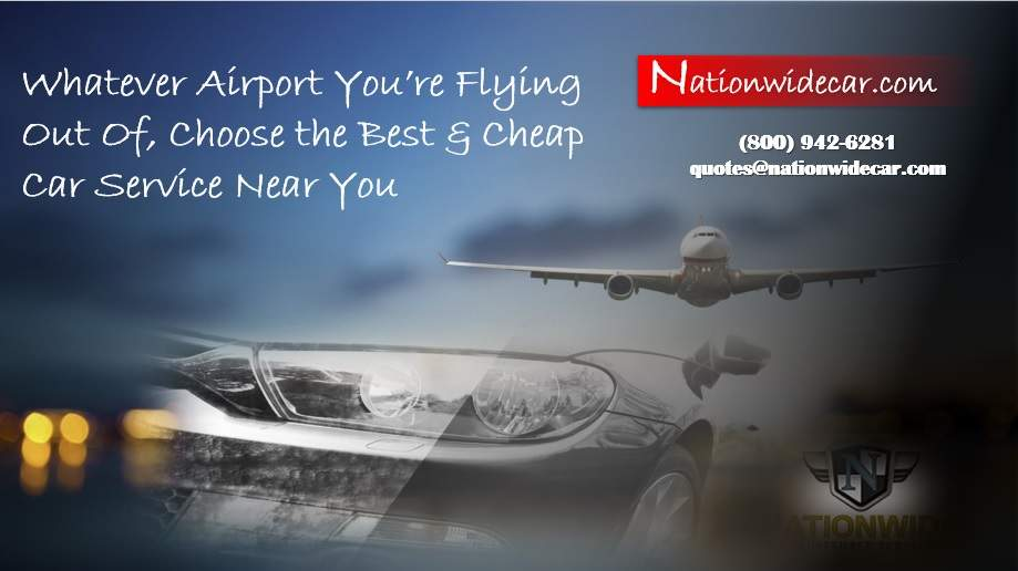 Whatever Airport You're Flying Out Of, Choose the Best & Cheap Car Service Near You