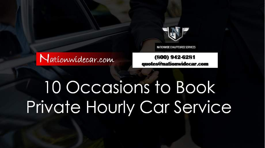 10 Occasions to Book Private Hourly Car Service