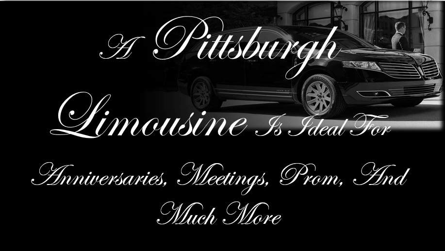 A Pittsburgh Limousine Is Ideal for Anniversaries, Meetings, Prom, and Much More
