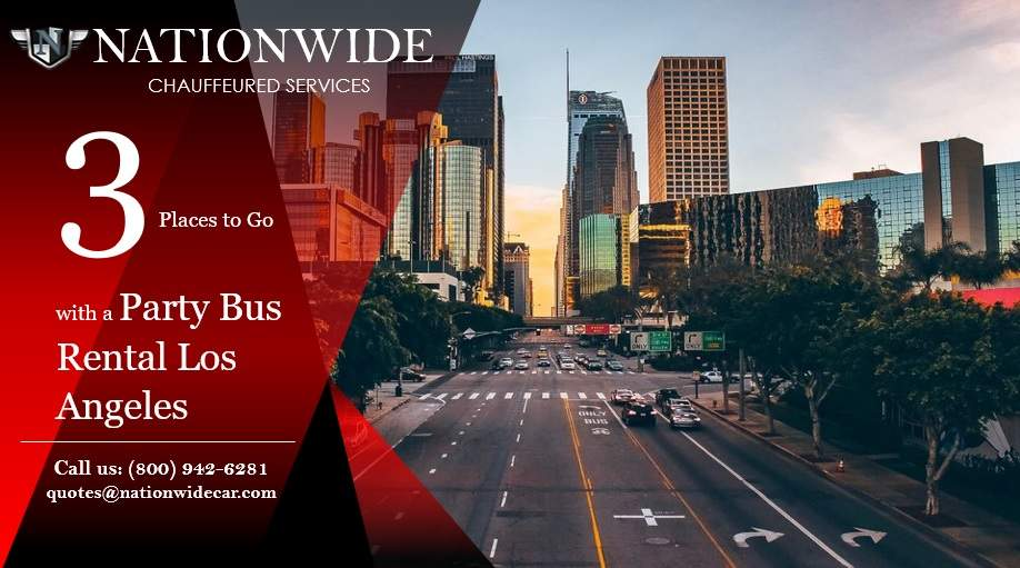 3 Places to Go with a Party Bus Rental Los Angeles
