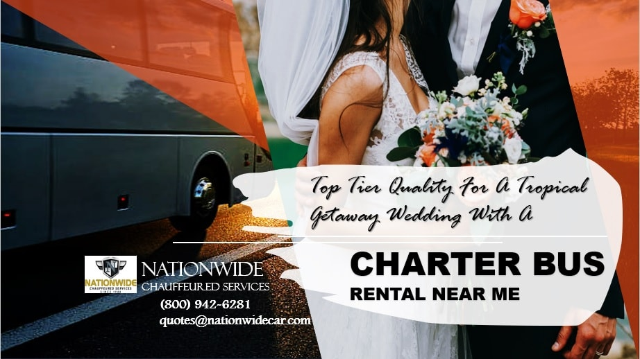 Top Tier Quality for a Tropical Getaway Wedding with a Charter Bus Rental Near Me